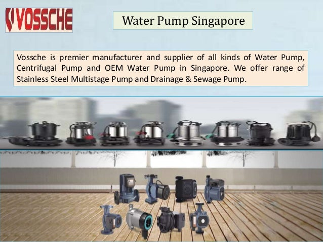 Water Pump Singapore Vossche is premier manufacturer and supplier of all kinds of Water Pump, Centrifugal Pump and OEM Wat...