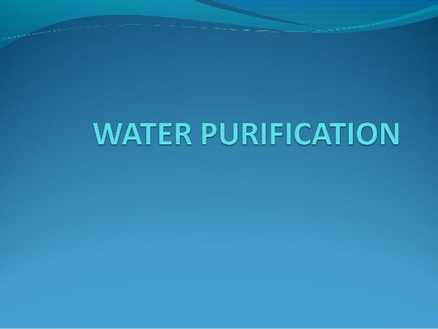 State what is water purification Identify the methods of water purification Suggest which method is most appropriate L...