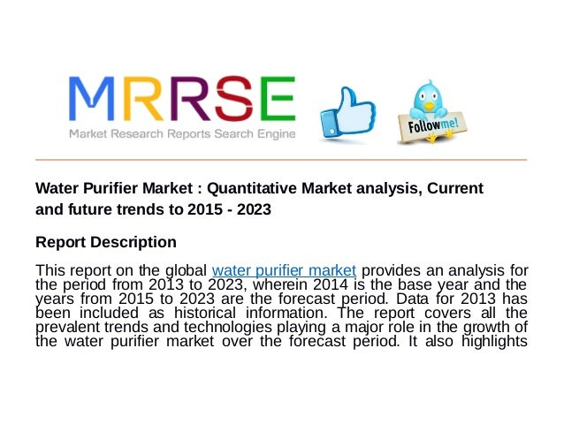 Water Purifier Market : Quantitative Market analysis, Current and future trends to 2015 - 2023 Report Description This rep...