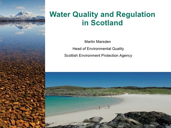 Water Quality and Regulation in Scotland Martin Marsden  Head of Environmental Quality Scottish Environment Protection Age...