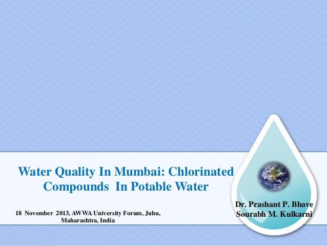 Dr. Prashant P. Bhave Sourabh M. Kulkarni Water Quality In Mumbai: Chlorinated Compounds In Potable Water 18 November 2013...