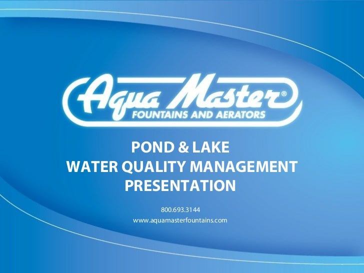 POND & LAKEWATER QUALITY MANAGEMENT      PRESENTATION             800.693.3144      www.aquamasterfountains.com