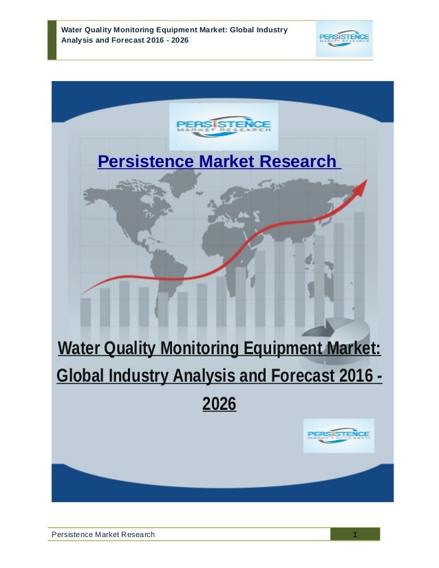 Water Quality Monitoring Equipment Market: Global Industry Analysis and Forecast 2016 - 2026 Persistence Market Research W...