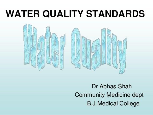 WATER QUALITY STANDARDSDr.Abhas ShahCommunity Medicine deptB.J.Medical College