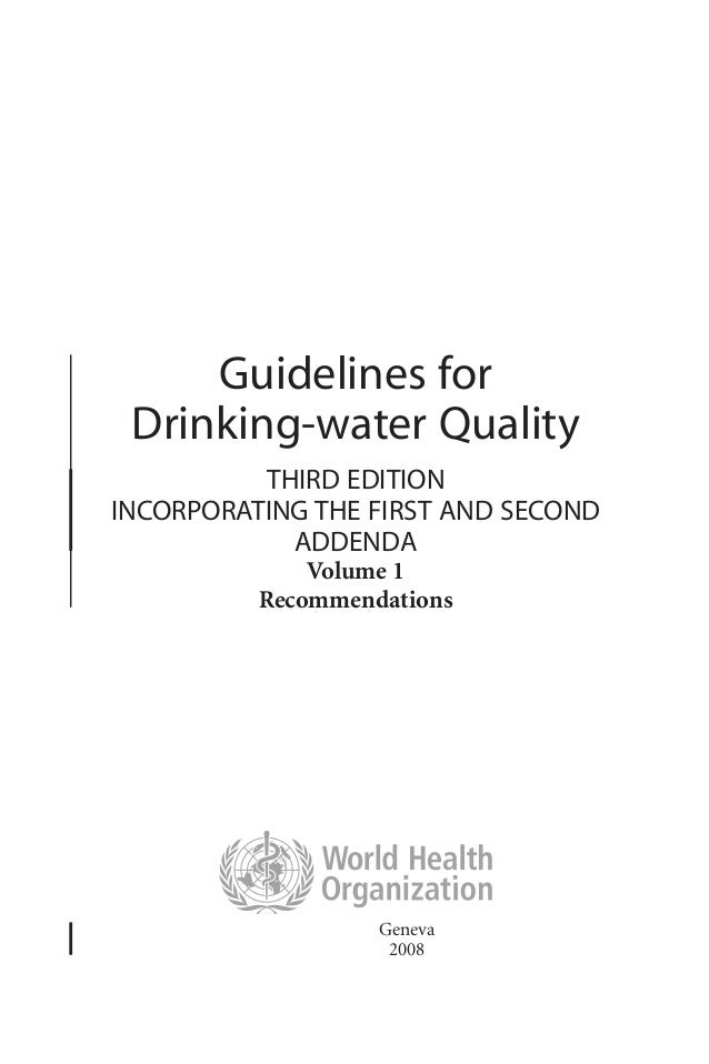 Guidelines for Drinking-water Quality THIRD EDITION INCORPORATING THE FIRST AND SECOND ADDENDA Volume 1 Recommendations Ge...