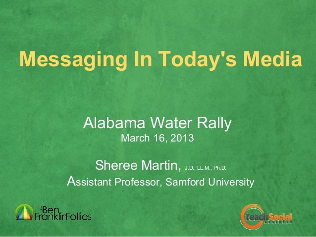 Messaging In Todays Media       Alabama Water Rally               March 16, 2013         Sheree Martin,     J.D., LL.M., P...