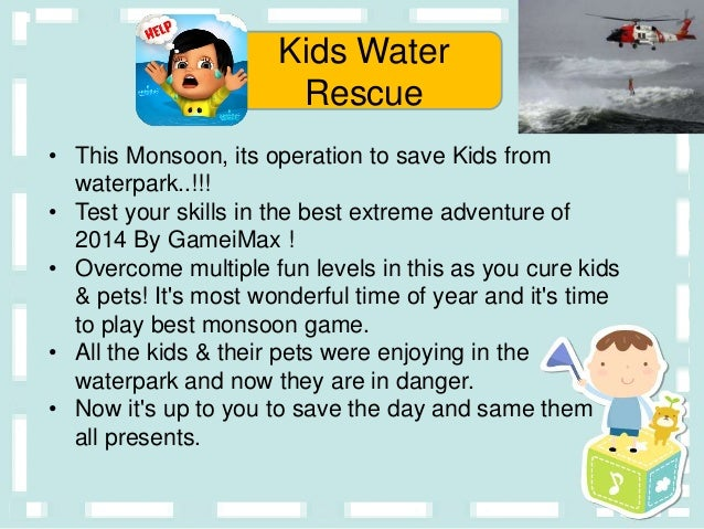 • This Monsoon, its operation to save Kids from waterpark..!!! • Test your skills in the best extreme adventure of 2014 By...