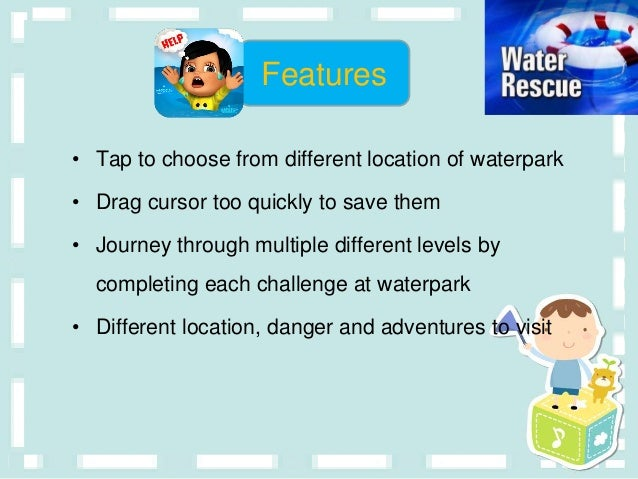 • Tap to choose from different location of waterpark • Drag cursor too quickly to save them • Journey through multiple dif...