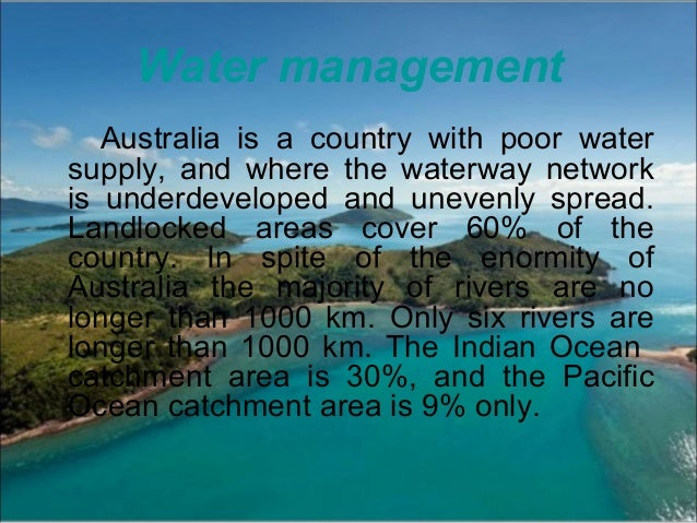 Water management Australia is a country with poor water supply, and where the waterway network is underdeveloped and uneve...