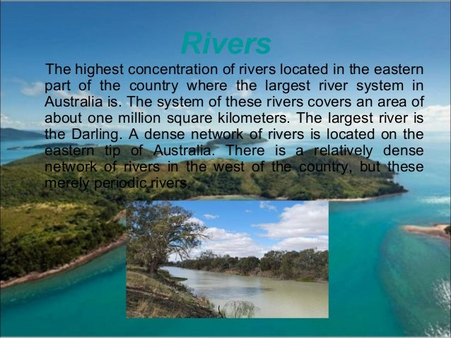 Rivers The highest concentration of rivers located in the eastern part of the country where the largest river system in Au...