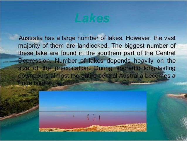 Lakes Australia has a large number of lakes. However, the vast majority of them are landlocked. The biggest number of thes...