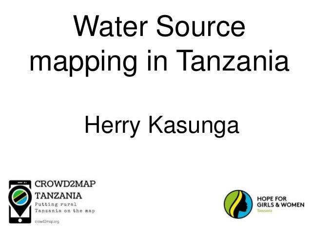 Water Source mapping in Tanzania Herry Kasunga