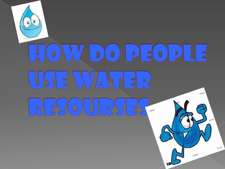 How do people use Waterresourses<br />