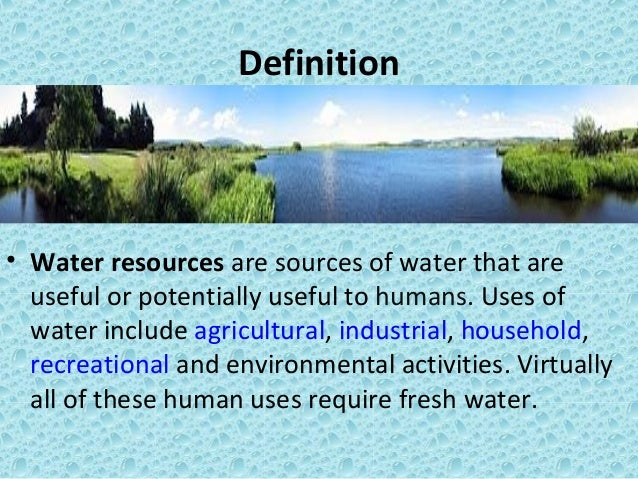 water resourses water conservation Water is one of our most important resources, as every living thing needs water to survive water conservation means using less water or recycling used water so that it can be used again.