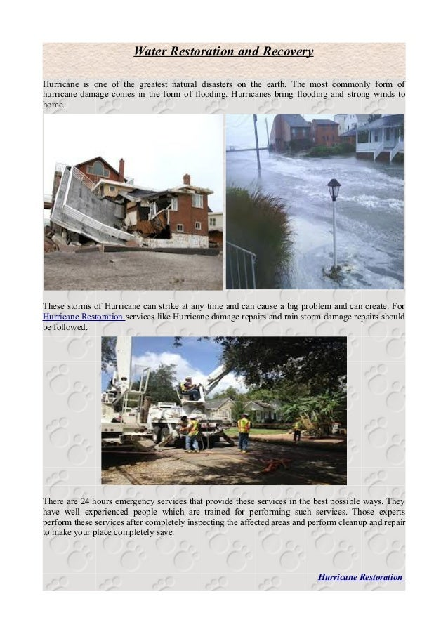 Water Restoration and RecoveryHurricane is one of the greatest natural disasters on the earth. The most commonly form ofhu...