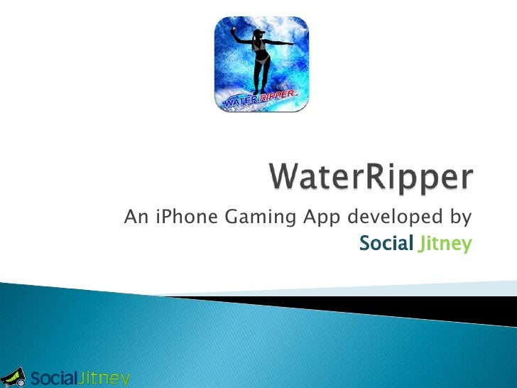 WaterRipper<br />An iPhoneGaming App developed by <br />SocialJitney<br />
