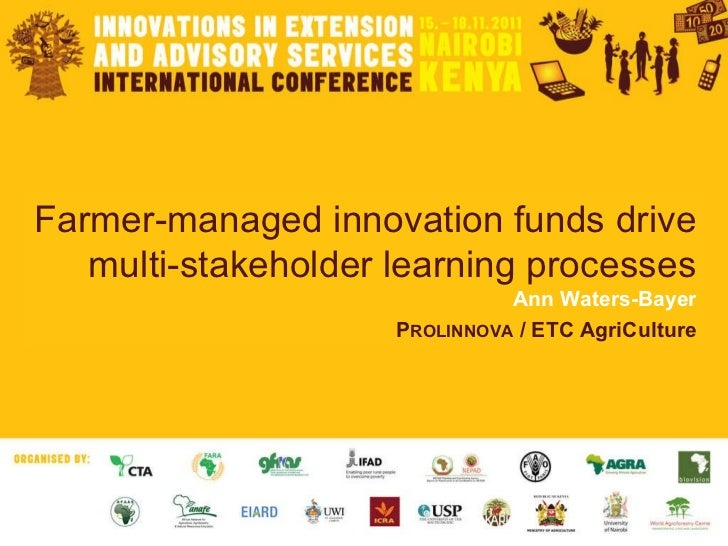 Farmer-managed innovation funds drive multi-stakeholder learning processes Ann Waters-Bayer P ROLINNOVA  / ETC AgriCulture