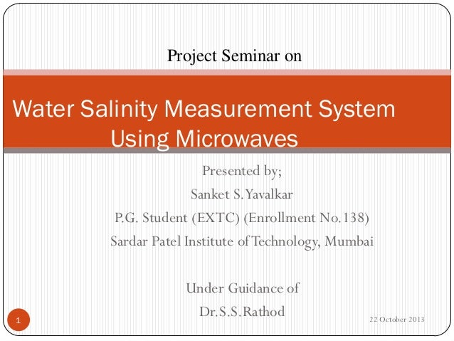 Project Seminar on  Water Salinity Measurement System Using Microwaves Presented by; Sanket S.Yavalkar P.G. Student (EXTC)...