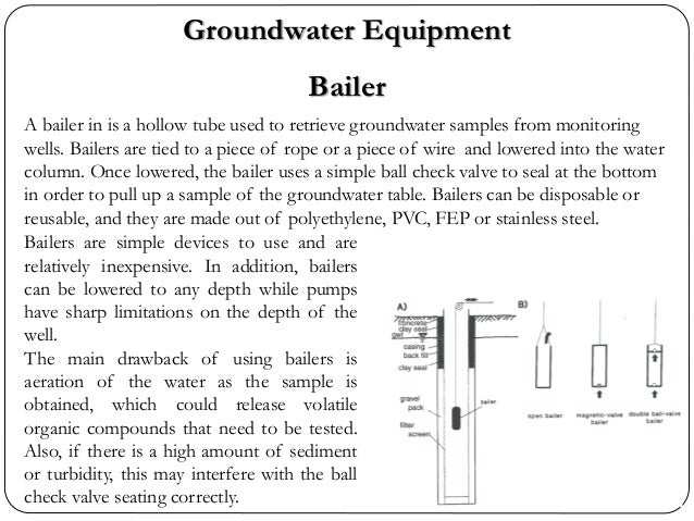 Groundwater Equipment Bailer A bailer in is a hollow tube used to retrieve groundwater samples from monitoring wells. Bail...