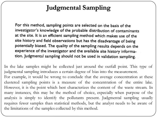 Judgmental Sampling In the lake samples might be collected just around the outfall point. This type of judgmental sampling...