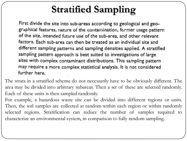 Stratified Sampling The strata in a stratified scheme do not necessarily have to be obviously different. The area may be d...