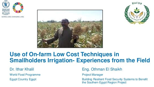 Dr. Ithar Khalil World Food Programme Egypt Country Egypt Use of On-farm Low Cost Techniques in Smallholders Irrigation- E...