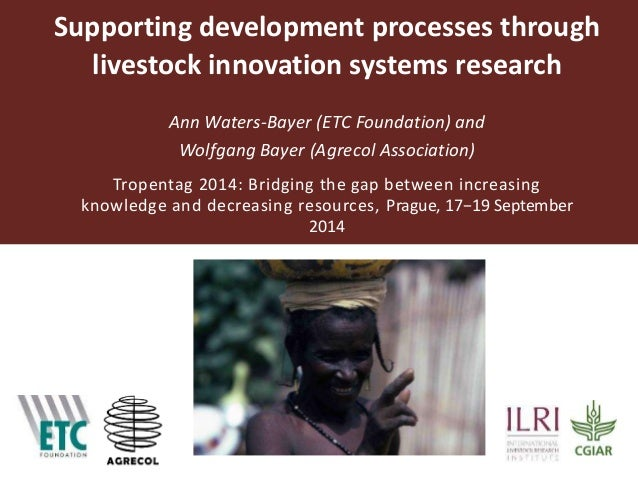 Supporting development processes through  livestock innovation systems research  Ann Waters-Bayer (ETC Foundation) and  Wo...