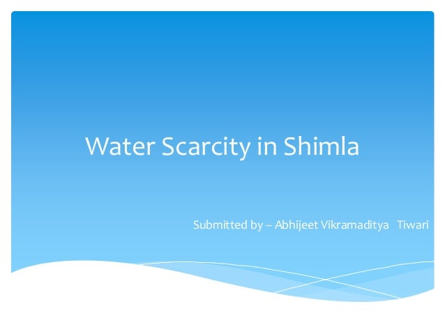Water Scarcity in Shimla Submitted by – Abhijeet Vikramaditya Tiwari
