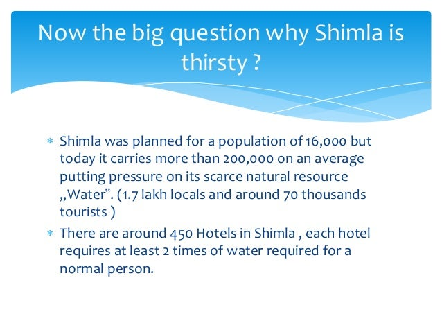  Shimla was planned for a population of 16,000 but today it carries more than 200,000 on an average putting pressure on i...