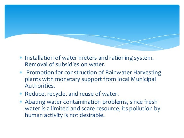  Installation of water meters and rationing system. Removal of subsidies on water.  Promotion for construction of Rainwa...