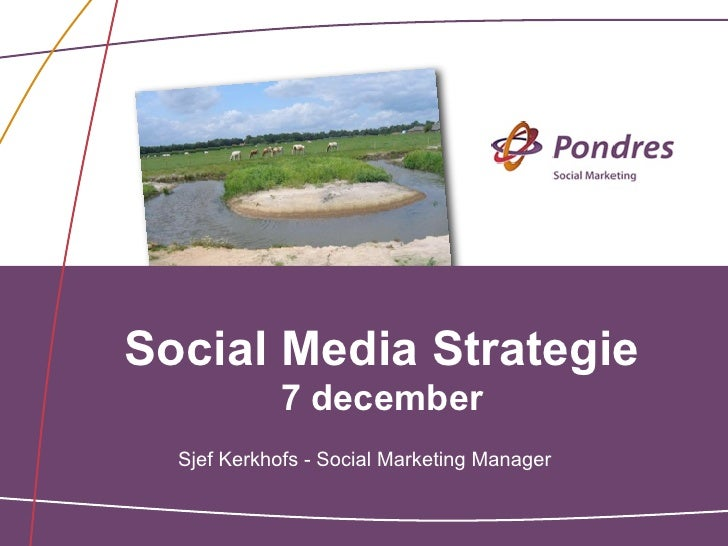 Social Media Strategie             7 december  Sjef Kerkhofs - Social Marketing Manager
