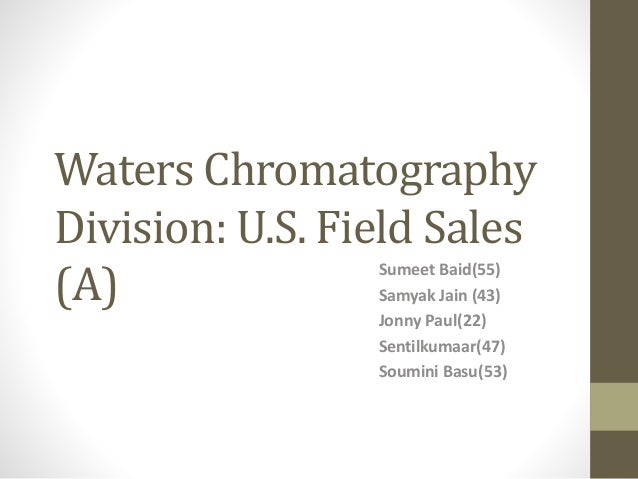 waters chromatography division u s field sales Waters chromatography division: us field sales (b) - presents a sequel to the (a) case, which features a diary-style account of.