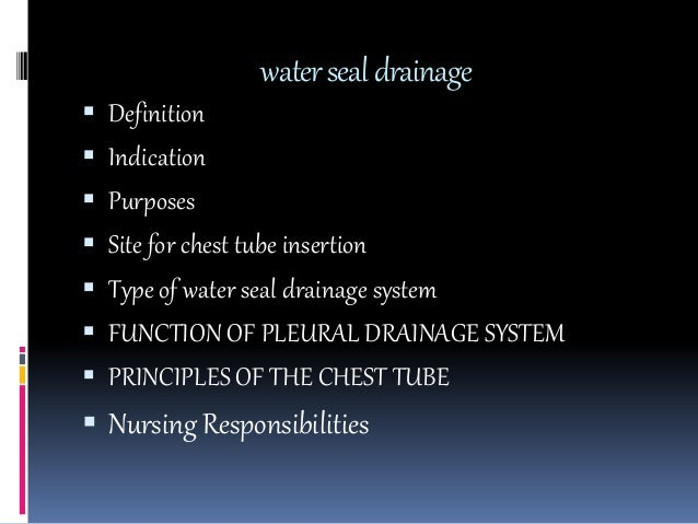 watersealdrainage  Definition  Indication  Purposes  Site for chest tube insertion  Type of water seal drainage syste...