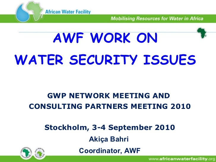 GWP NETWORK MEETING AND  CONSULTING PARTNERS MEETING 2010  Stockholm, 3-4 September 2010 Akiça Bahri  Coordinator, AWF AW...