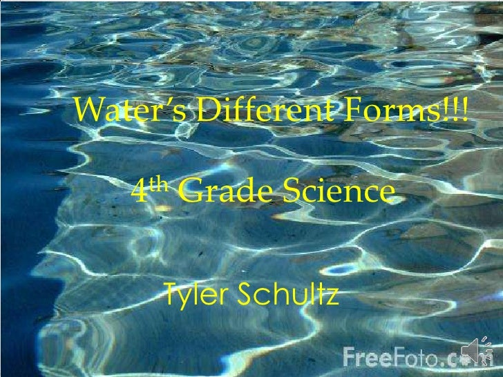 Water's Different Forms!!!<br />Tyler Schultz<br />4th Grade Science <br />
