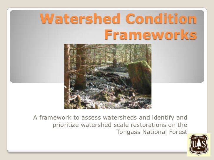 Watershed Condition         FrameworksA framework to assess watersheds and identify and      prioritize watershed scale re...