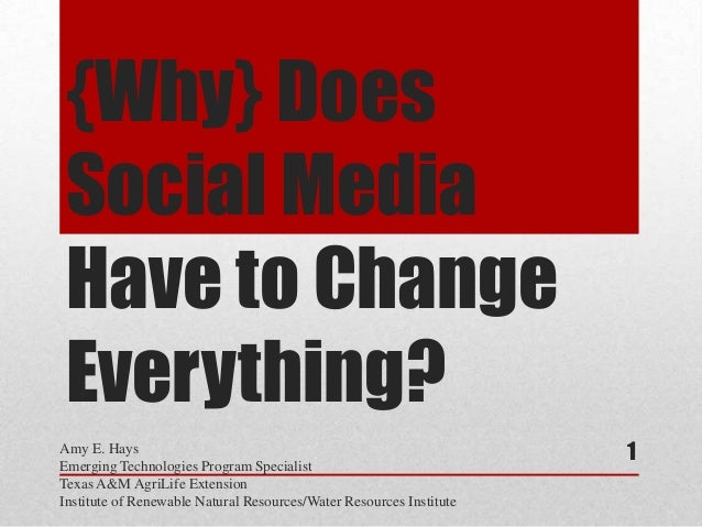 {Why} DoesSocial MediaHave to ChangeEverything?Amy E. HaysEmerging Technologies Program Specialist                        ...