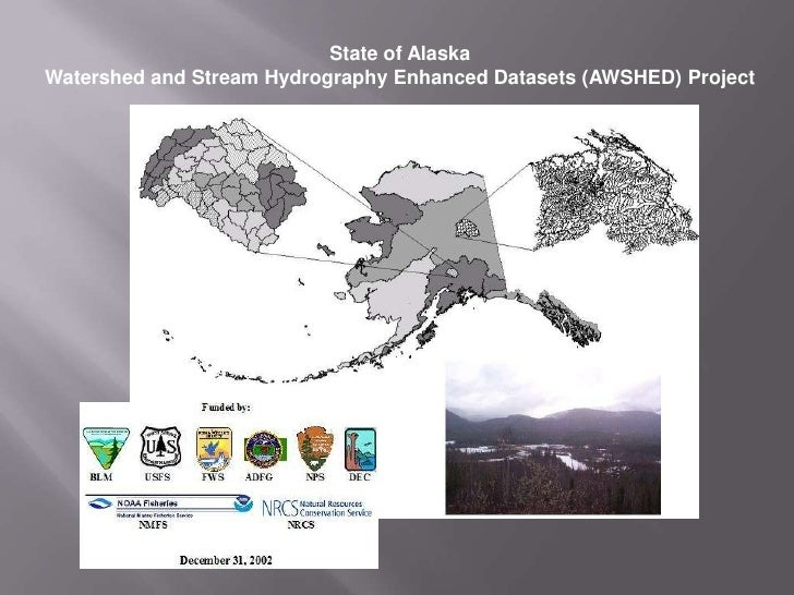 State of Alaska  <br />Watershed and Stream Hydrography Enhanced Datasets (AWSHED) Project <br />