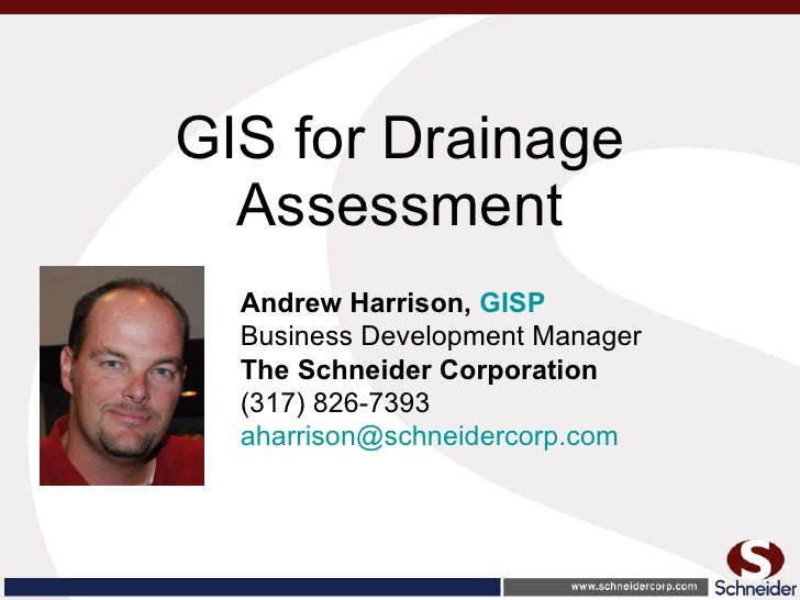 GIS for Drainage Assessment Andrew Harrison,  GISP   Business Development Manager The Schneider Corporation (317) 826-7393...