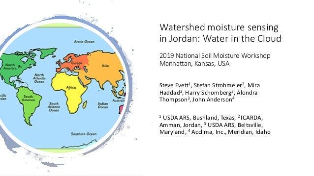 Watershed moisture sensing in Jordan: Water in the Cloud 2019 National Soil Moisture Workshop Manhattan, Kansas, USA Steve...