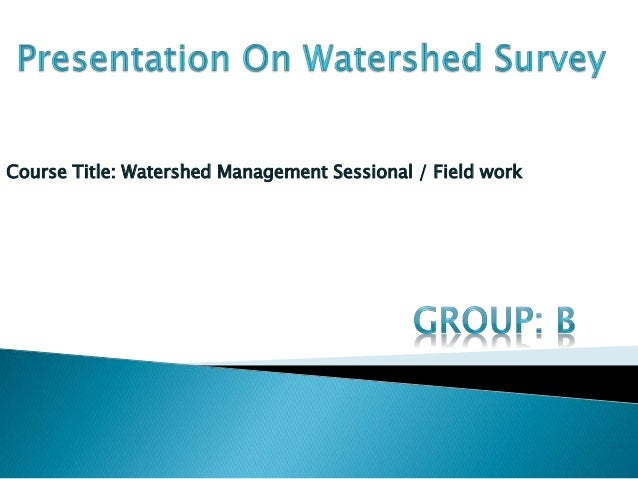 Course Title: Watershed Management Sessional / Field work