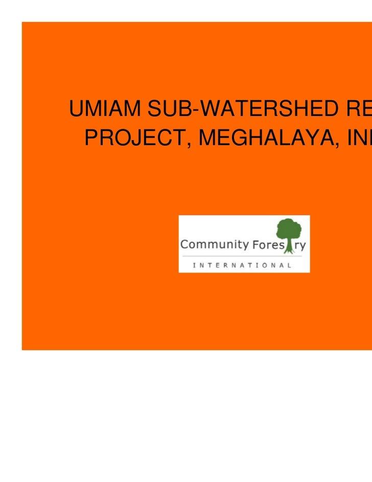UMIAM SUB-WATERSHED REDD+ PROJECT, MEGHALAYA, INDIA                             1