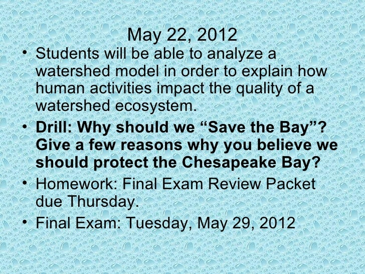 May 22, 2012• Students will be able to analyze a  watershed model in order to explain how  human activities impact the qua...
