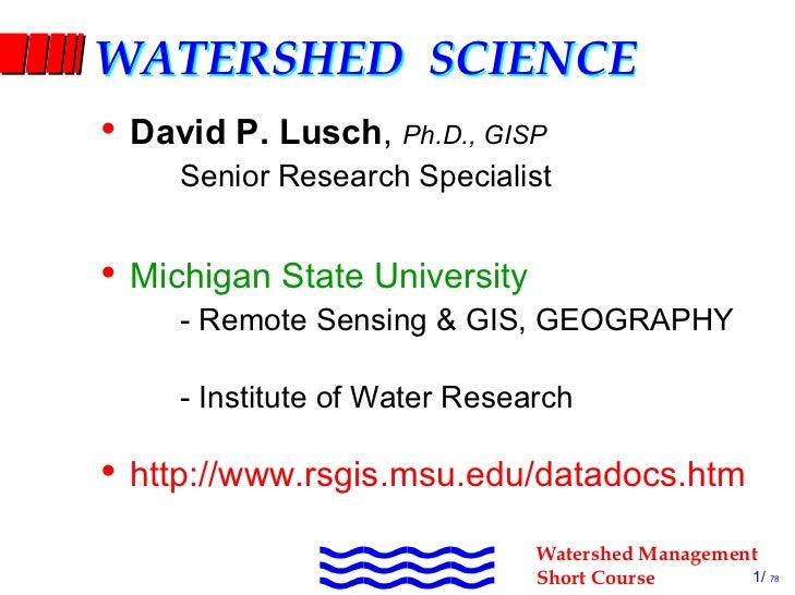 WATERSHED SCIENCE  • DavidP.Lusch,Ph.D.,GISP               SeniorResearchSpecialist  • MichiganStateUniversity...