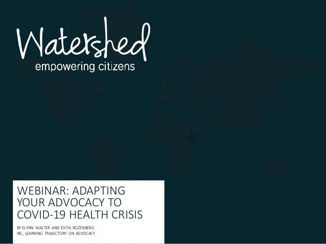 WEBINAR: ADAPTING YOUR ADVOCACY TO COVID-19 HEALTH CRISIS BY ELYNN WALTER AND EVITA ROZENBERG IRC, LEARNING TRAJECTORY ON ...