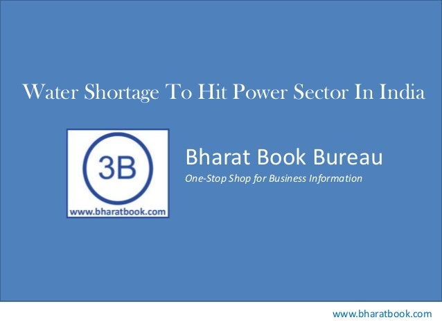 Bharat Book Bureau www.bharatbook.com One-Stop Shop for Business Information Water Shortage To Hit Power Sector In India