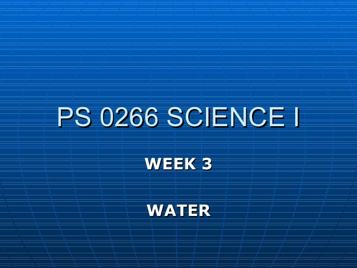 PS 0266 SCIENCE I WEEK 3 WATER