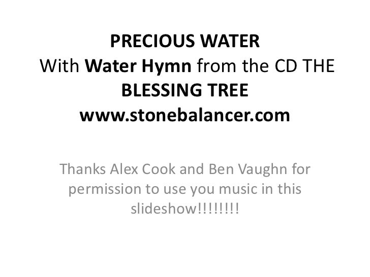 PRECIOUS WATERWith Water Hymn from the CD THE BLESSING TREEwww.stonebalancer.com<br />Thanks Alex Cook and Ben Vaughn for ...