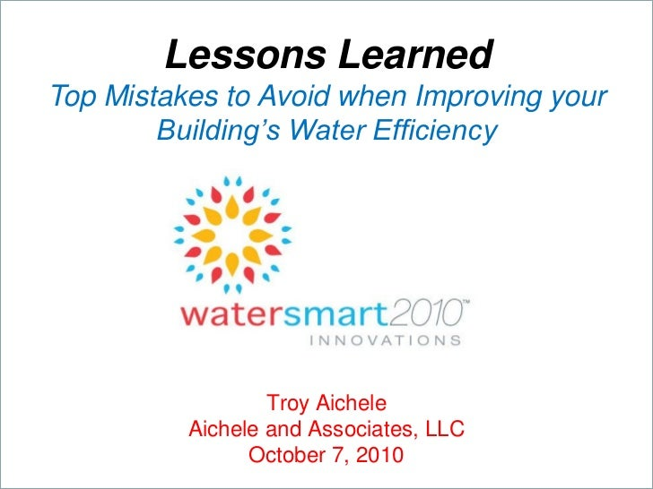 Lessons LearnedTop Mistakes to Avoid when Improving your        Building's Water Efficiency                  Troy Aichele ...