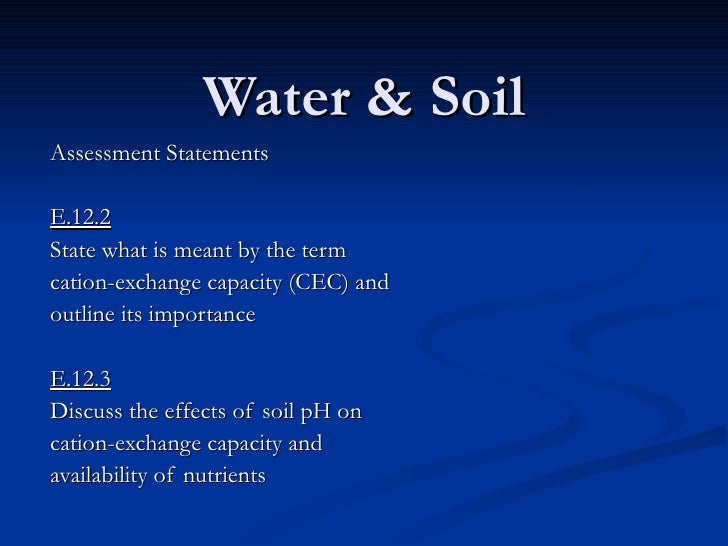 Water & Soil Assessment Statements E.12.2 State what is meant by the term cation-exchange capacity (CEC) and outline its i...